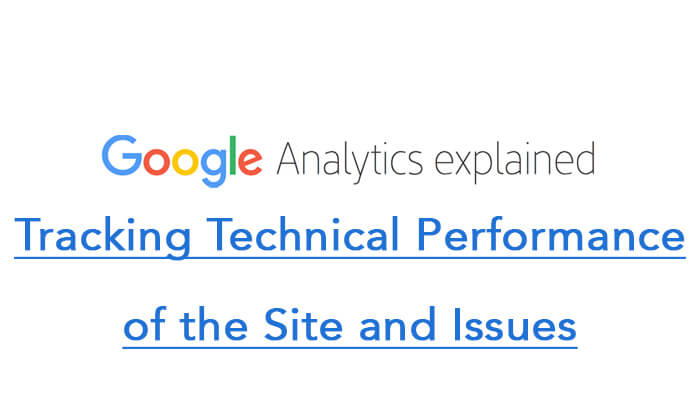 Google Analytics for Tracking Technical Performance of the Site and Issues