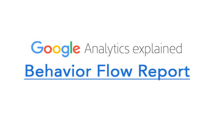 Behavior Flow Report in Google Analytics