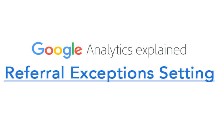 Referral Exceptions Setting in Google Analytics