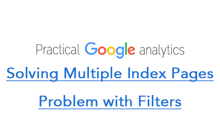 Solving Multiple Index Pages Problem with Filters in Google Analytics