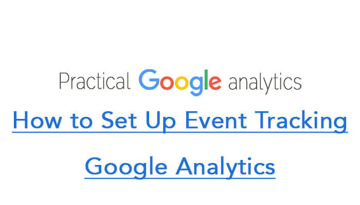 How to Set Up Event Tracking Google Analytics