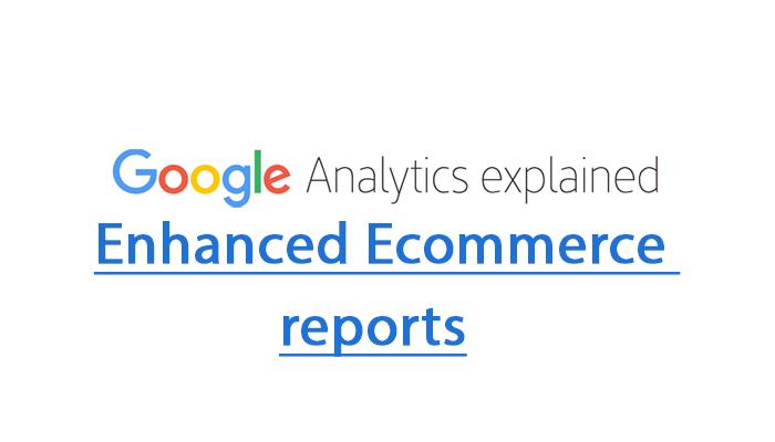 google-analytics-explained_enhanced_ecommerce_report