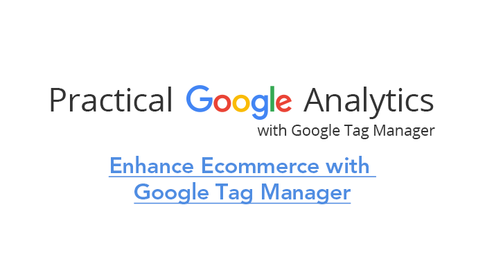Enhance Ecommerce with Google Tag Manager