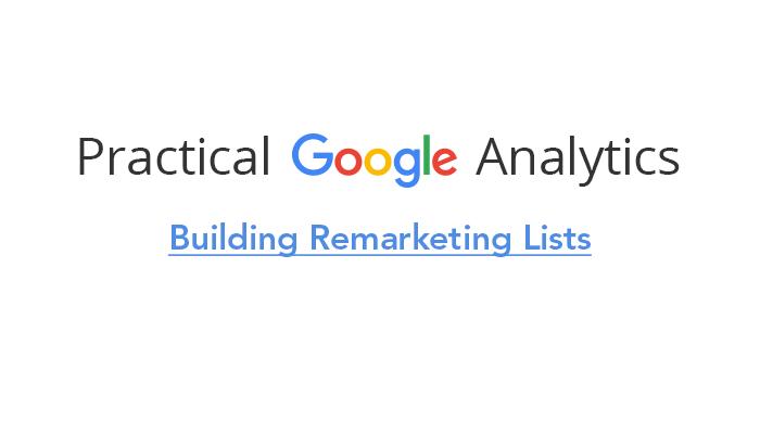 Building Remarketing Lists in Google Analytics