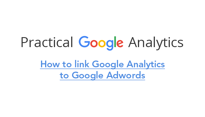 How to link Google Analytics to Google Adwords