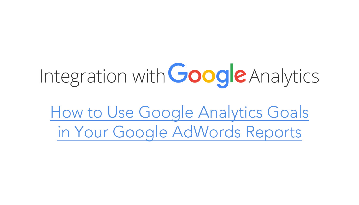How to Use Google Analytics Goals in Your Google AdWords Reports