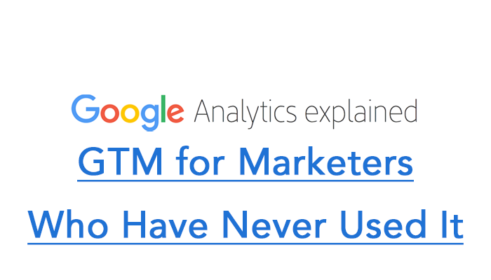 GTM for Marketers Who Have Never Used It