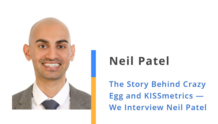 The Story Behind Crazy Egg and KISSmetrics — We Interview Neil Patel