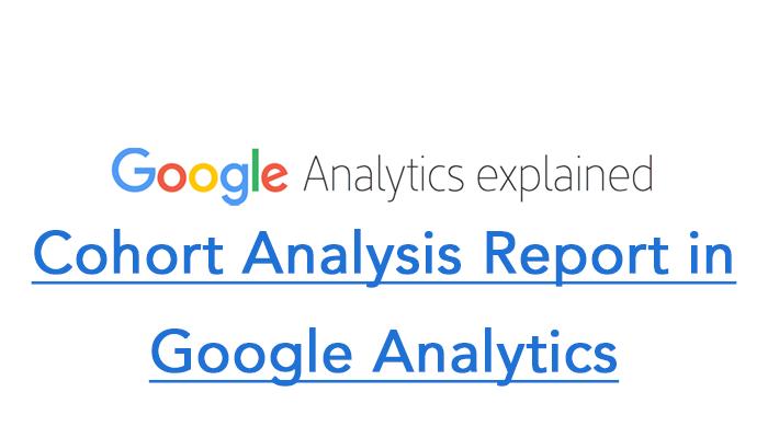 Cohort Analysis Report in Google Analytics