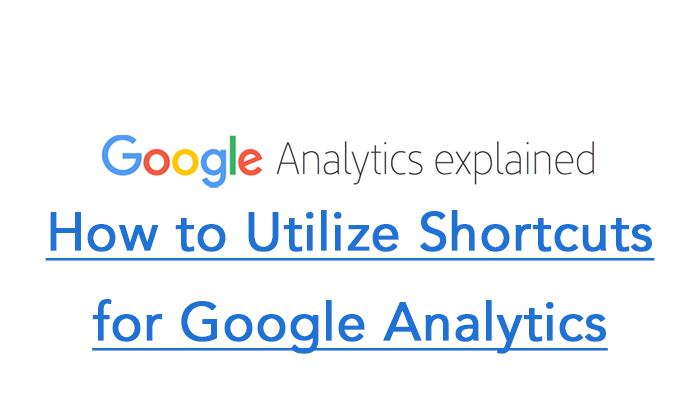 How to Utilize Shortcuts for Google Analytics