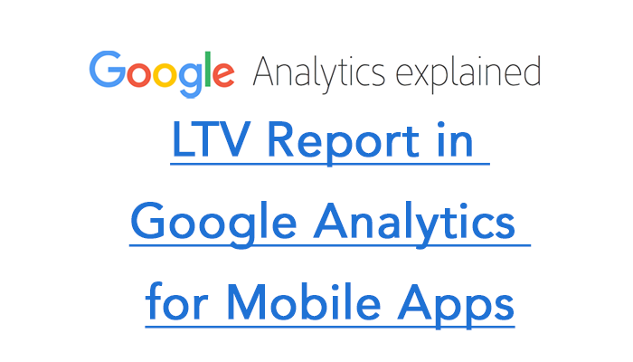 LTV Report in Google Analytics for Mobile Apps