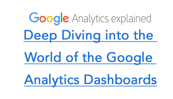 Deep Diving into the World of  the Google Analytics Dashboards