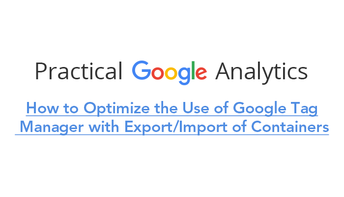 How to Optimize the Use of Google Tag Manager with Export/Import of Containers