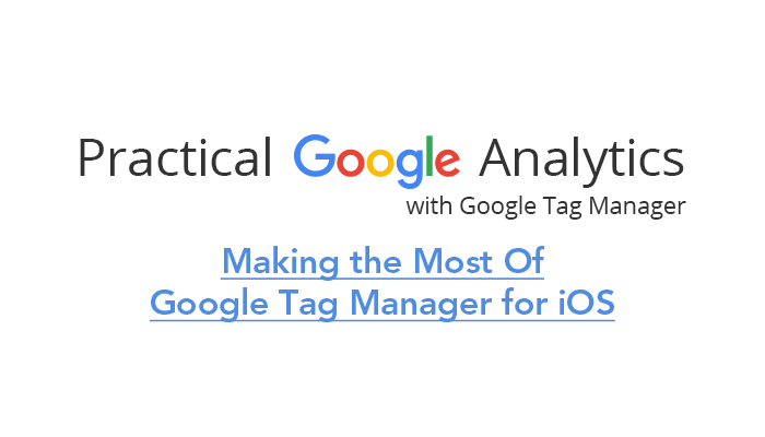 Making the Most Of Google Tag Manager for iOS