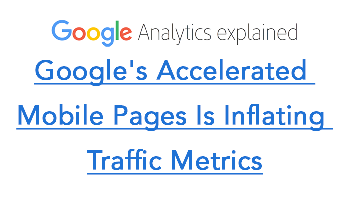 Google's Accelerated Mobile Pages Is Inflating Traffic Metrics