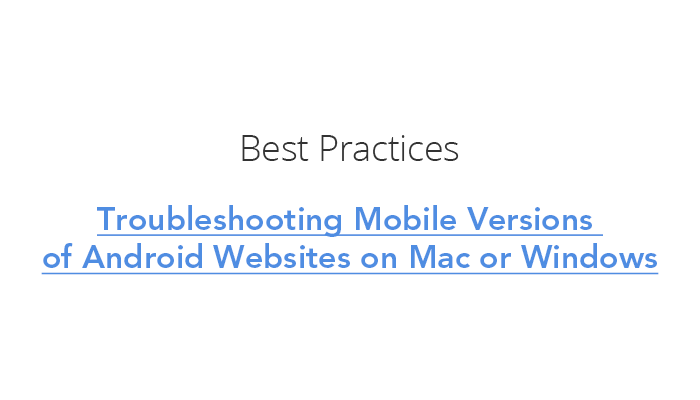 Troubleshooting Mobile Versions of Android Websites on Mac or Windows