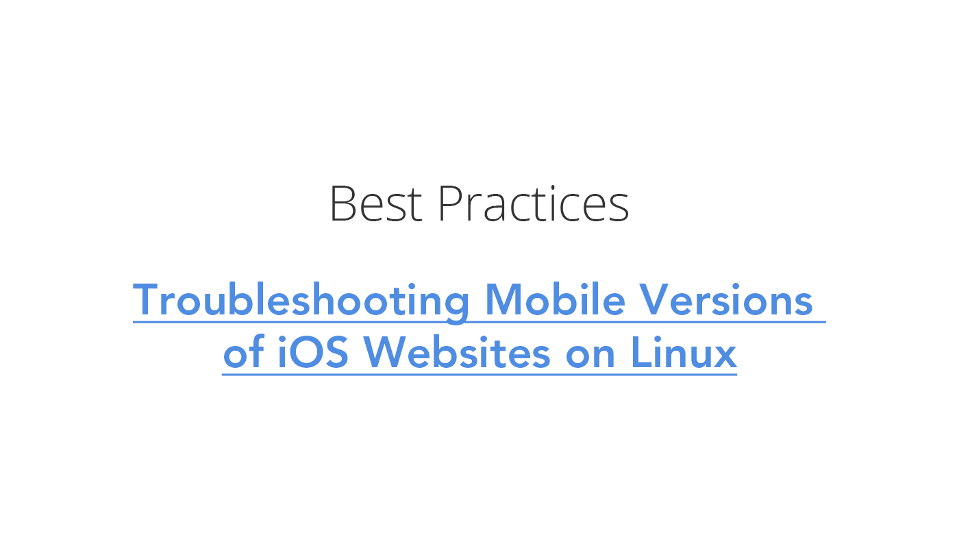 Troubleshooting Mobile Versions  of iOS Websites on Linux