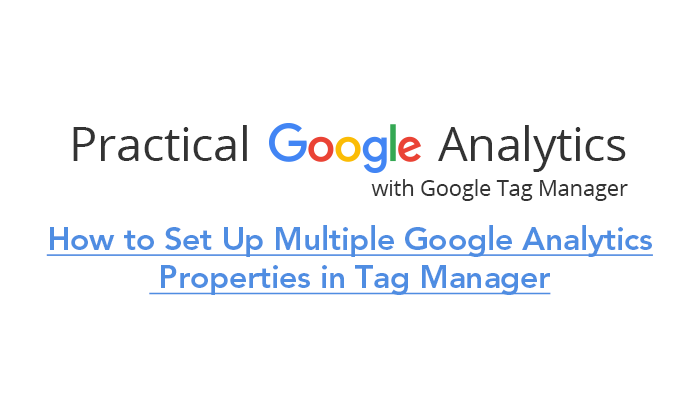 How to Set Up Multiple Google Analytics Properties in Tag Manager