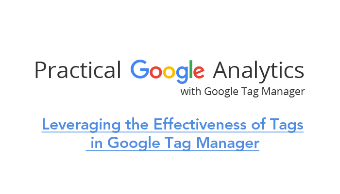 Leveraging the Effectiveness of Tags in Google Tag Manager