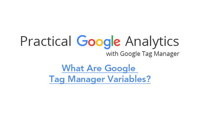 What Are Google Tag Manager Variables?