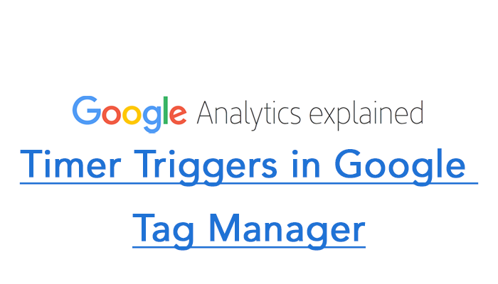 Timer Triggers in Google Tag Manager