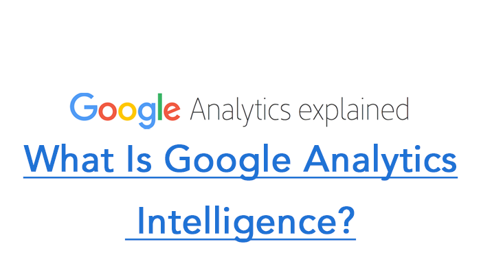 What Is Google Analytics Intelligence?