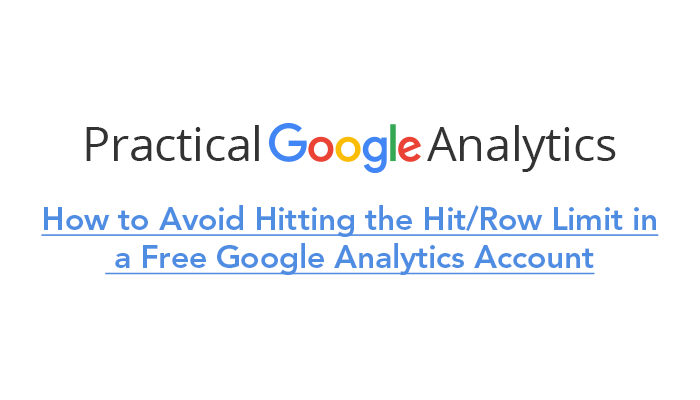 How to Avoid Hitting the Hit/Row Limit in a Free Google Analytics Account