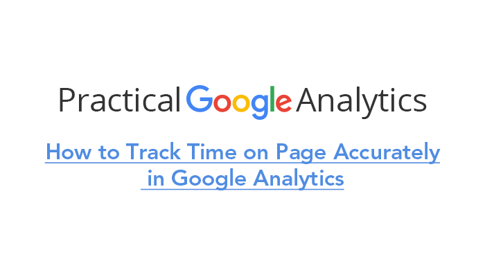 How to Track Time on Page Accurately in Google Analytics