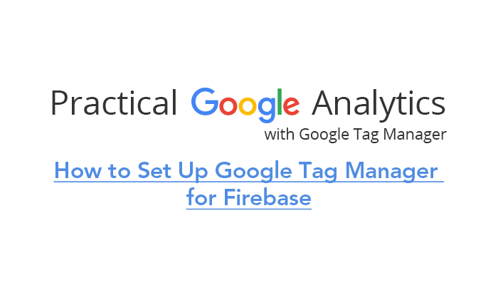 How to Set Up Google Tag Manager  for Firebase