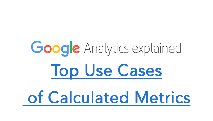Top Use Cases of Calculated Metrics