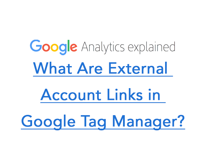 What Are External Account Links in Google Tag Manager?