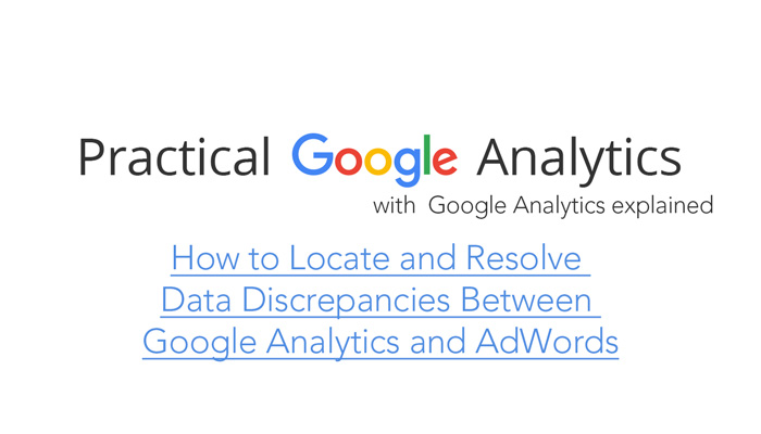 How to Locate and Resolve Data Discrepancies Between Google Analytics and AdWords