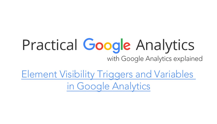 Element Visibility Triggers and Variables in Google Analytics