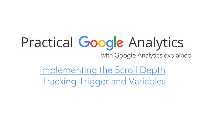 Implementing the Scroll Depth Tracking Trigger and Variables