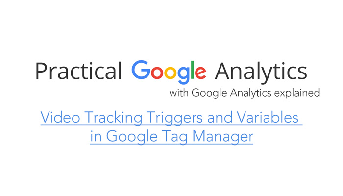 Video Tracking Triggers and Variables in Google Tag Manager